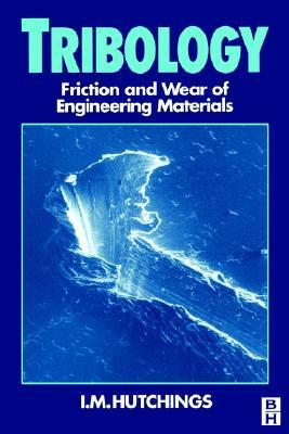 Tribology: Friction And Wear Of Engineering Materials  by  I.M. Hutchings
