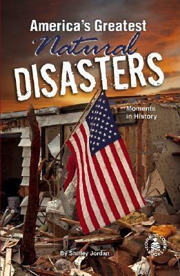 Americas Greatest Natural Disasters: Moments in History  by  Shirley Jordan