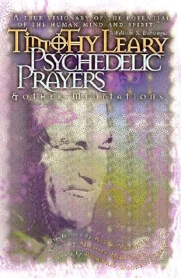 Psychedelic Prayers: And Other Meditations Timothy Leary