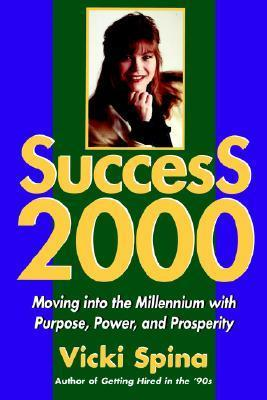 Success 2000: Moving Into the Millennium with Purpose, Power, and Prosperity Vicki Spina