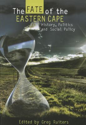 The Fate of the Eastern Cape: History, Politics and Social Policy  by  Greg Ruiters