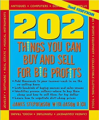 202 Things You Can Buy and Sell for Big Profits (202 Things You Can Buy & Sell for Big Profits) James Stephenson