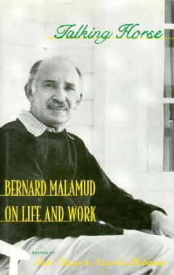 Talking Horse: Bernard Malamud on Life and Work Bernard Malamud