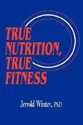 True Nutrition, True Fitness  by  Jerrold Winter