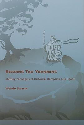 Reading Tao Yuanming: Shifting Paradigms of Historical Reception (427 - 1900) Wendy Swartz