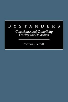 Bystanders: Conscience and Complicity During the Holocaust  by  Victoria J. Barnett