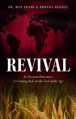 Revival: Its Present Relevance & Coming Role at the End of the Age  by  Wes Adams