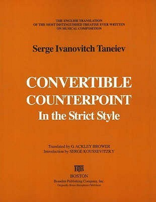 Convertable Counterpoint in the Strict Style: The English Translation of the Most Distinguished Treatise Ever Written on Musical Composition  by  Serge Ivanovitch Taneiev