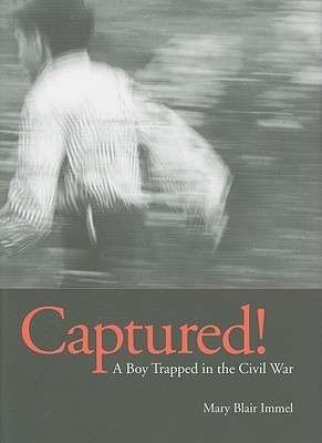 Captured!: A Boy Trapped in the Civil War  by  Mary Blair Immel