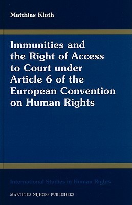 Immunities and the Right of Access to Court Under Article 6 of the European Convention on Human Rights Matthias Kloth