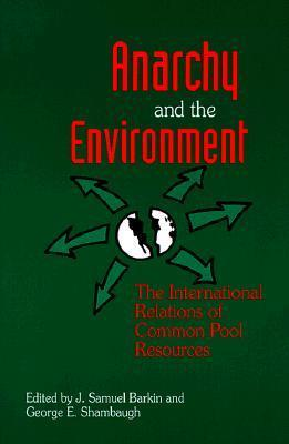 Anarchy and the Environment: The International Relations of Common Pool Resources J. Samuel Barkin