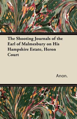 The Shooting Journals of the Earl of Malmesbury on His Hampshire Estate, Heron Court  by  Anonymous