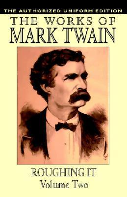 Roughing It, Vol. 2: The Authorized Uniform Edition Mark Twain