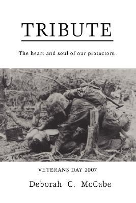 Tribute: The Heart and Soul of Our Protectors.  by  Deborah C. McCabe