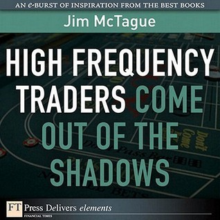 High Frequency Traders Come Out of the Shadows Jim Mctague