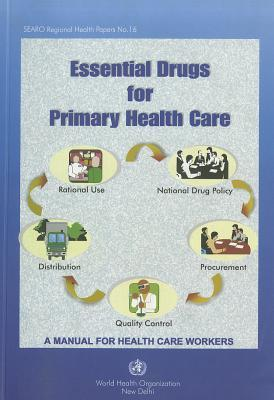 Essential Drugs for Primary Health Care: A Manual for Health Care Workers  by  SEARO