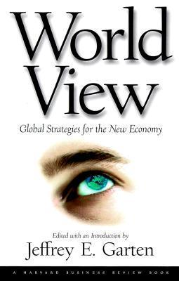 World View: Global Strategies for the New Economy  by  Jeffrey E. Garten