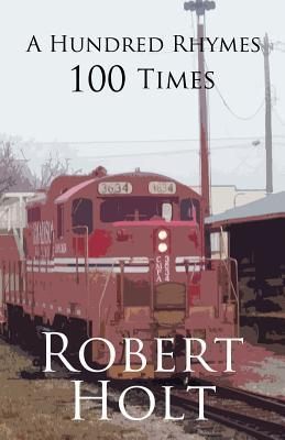 A Hundred Rhymes 100 Times Robert Holt