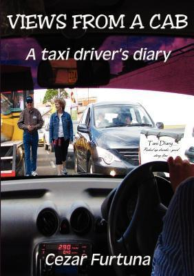 Views from a Cab: A Taxi Drivers Diary Cezar Furtuna