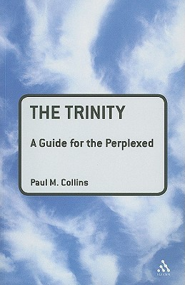 The Trinity: A Guide for the Perplexed  by  Paul M. Collins