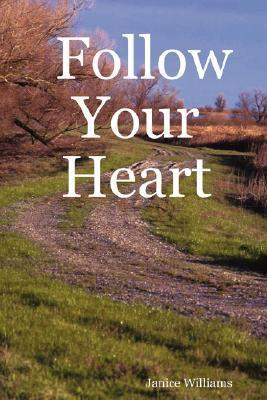 Follow Your Heart  by  Janice Williams