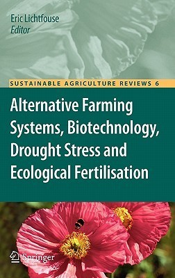 Alternative Farming Systems, Biotechnology, Drought Stress And Ecological Fertilisation  by  Eric Lichtfouse