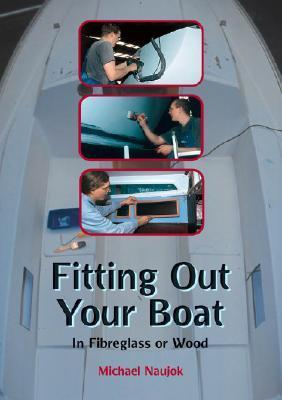 Fitting Out Your Boat: In Fiberglass or Wood Michael Naujok