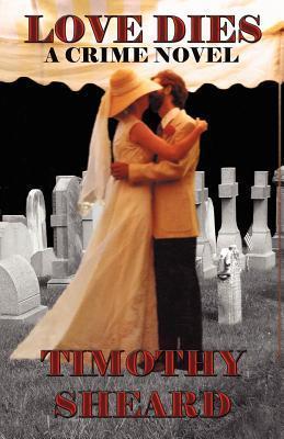 Love Dies  by  Timothy Sheard