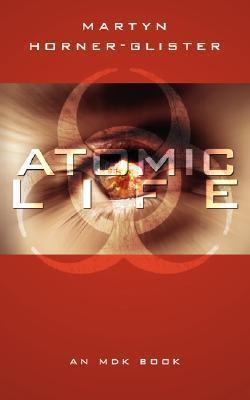 Atomic Life: An Mdk Book Martyn Horner-Glister
