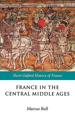 France in the Central Middle Ages: 900-1200  by  Marcus Bull