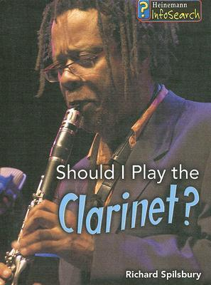 Should I Play the Clarinet?  by  Richard Spilsbury