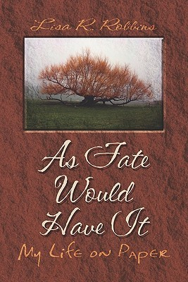 As Fate Would Have It: My Life on Paper  by  Lisa R. Robbins