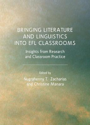 Bringing Literature and Linguistics Into Efl Classrooms: Insights from Research and Classroom Practice  by  Nugrahenny T. Zacharias