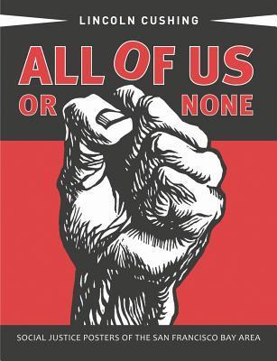 All of Us or None: Social Justice Posters of the San Francisco Bay Area  by  Lincoln Cushing