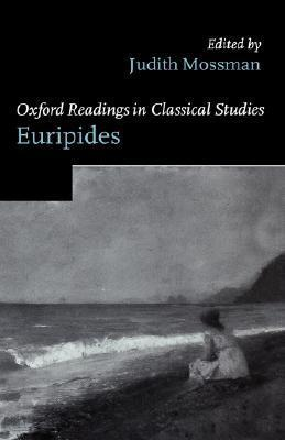 Oxford Readings in Classical Studies: Euripides Judith Mossman