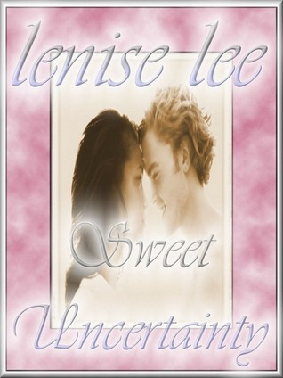Sweet Uncertainty  by  Lenise Lee