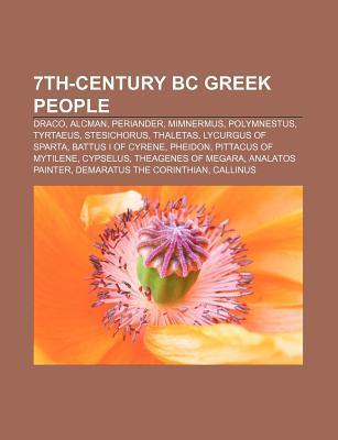 7th-Century BC Greek People: Draco, Alcman, Periander, Mimnermus, Polymnestus, Tyrtaeus, Stesichorus, Thaletas, Lycurgus of Sparta Source Wikipedia