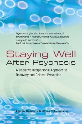 Staying Well After Psychosis: A Cognitive Interpersonal Approach to Recovery and Relapse Prevention A. Gumley