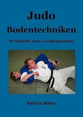 Judo Bodentechniken: 163 Haltegriffe, Hebel- und Würgetechniken  by  Patricia Walter