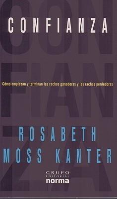 Confianza: Como Empiezan y Terminan las Rachas Ganadoras y las Rachas Perdedoras Rosabeth Moss Kanter