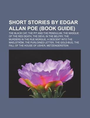 Short Stories  by  Edgar Allan Poe (Book Guide): The Black Cat, the Pit and the Pendulum, the Masque of the Red Death, the Devil in the Belfry by Source Wikipedia