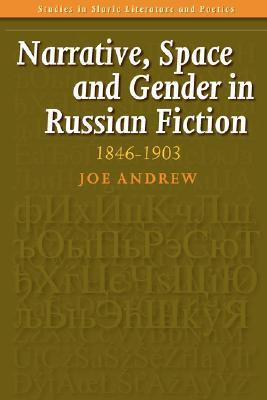 Narrative, Space and Gender in Russian Fiction: 1846-1903.  by  Joe, Andrew