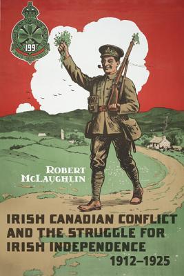 Irish Canadian Conflict and the Struggle for Irish Independence, 1912-1925 Robert McLaughlin