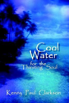 Cool Water - For the Thirsting Soul / Volume One Kenny Paul Clarkson