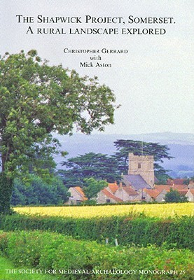 The Shapwick Project, Somerset: A Rural Landscape Explored [With CDROM]  by  Christopher Gerrard