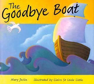 The Goodbye Boat  by  Mary Joslin