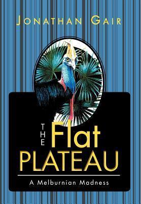 The Flat Plateau: A Melburnian Madness Jonathan Gair