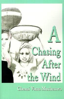 A Chasing After the Wind Chenai Vama Muchemwa