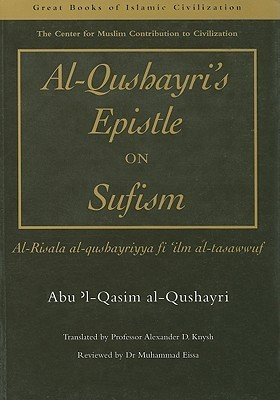 Al-Qusharyris Epistle on Sufism: Al-risala Al-qushayriyya Fi ilm Al-tasawwuf  by  عبد الكريم القشيري