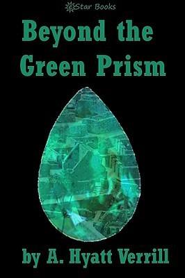 Beyond the Green Prism  by  A. Hyatt Verrill